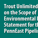 Trout Unlimited Comments on the Scope of Environmental Impact Statement for the PennEast Pipeline Project