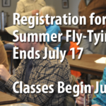 Registration Deadline for Summer Advanced Fly Tying Class July 17, Classes Begin July 24
